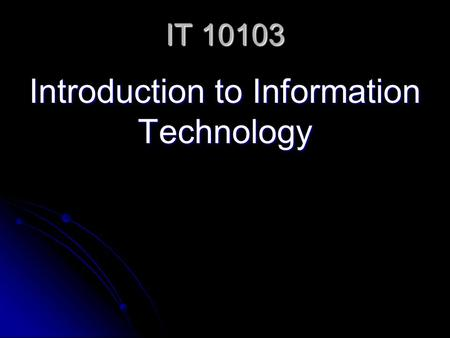 IT 10103 Introduction to Information Technology. The Internet & World Wide Web Began in 1969 with the ARPANET (Advanced Research Project Agency Network)
