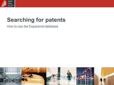 Searching for patents How to use the Espacenet database.