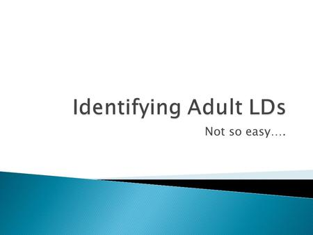 Not so easy….. Before trying to identify an adult as learning disabled consider the following, which will affect all learning, while an LD usually only.