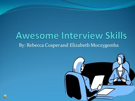 By: Rebecca Cosper and Elizabeth Moczygemba. The Job Interview To prepare for the interview: Do your homework. Get organized. Plan to make a good first.