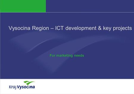 PREZENTUJÍCÍ Vysocina Region – ICT development & key projects For marketing needs.