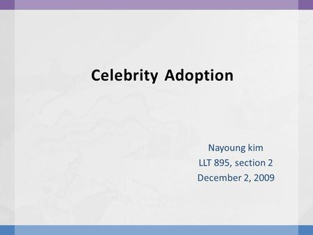 Celebrity Adoption Nayoung kim LLT 895, section 2 December 2, 2009.