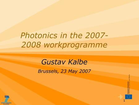 1 Photonics in the 2007- 2008 workprogramme Gustav Kalbe Brussels, 23 May 2007.
