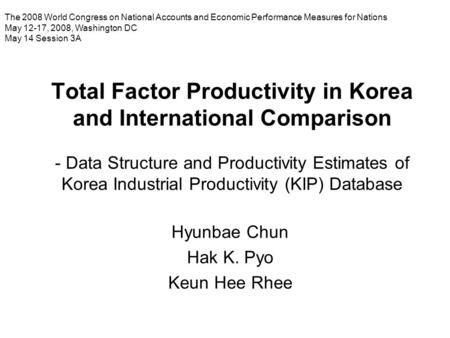 Total Factor Productivity in Korea and International Comparison - Data Structure and Productivity Estimates of Korea Industrial Productivity (KIP) Database.