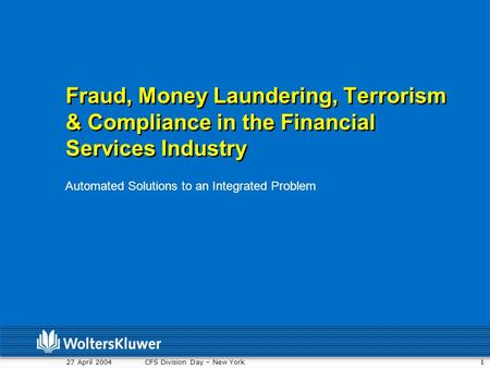 1 27 April 2004 CFS Division Day – New York Fraud, Money Laundering, Terrorism & Compliance in the Financial Services Industry Automated Solutions to an.