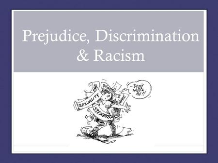 Prejudice, Discrimination & Racism. Discussion As our society becomes more diverse, does stereotyping, prejudice, discrimination and racism increase or.
