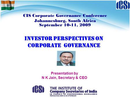 INVESTOR PERSPECTIVES ON CORPORATE GOVERNANCE CIS Corporate Governance Conference Johannesburg, South Africa September 10-11, 2009 Presentation by N K.