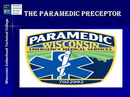 Wisconsin Indianhead Technical College The Paramedic Preceptor.