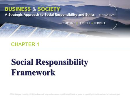 CHAPTER 1 Social Responsibility Framework. Chapter Objectives To define the concept of social responsibility To trace the development of social responsibility.