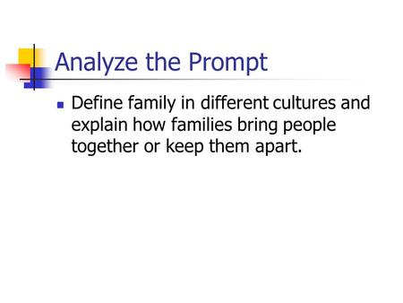 Analyze the Prompt Define family in different cultures and explain how families bring people together or keep them apart.