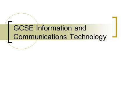 GCSE Information and Communications Technology. Assessment The course is split into 60% coursework and 40% exam You will produce coursework in year 10.