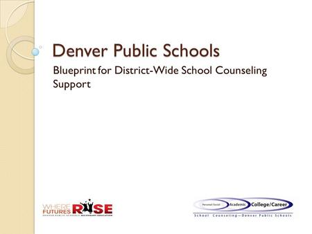Denver Public Schools Blueprint for District-Wide School Counseling Support.
