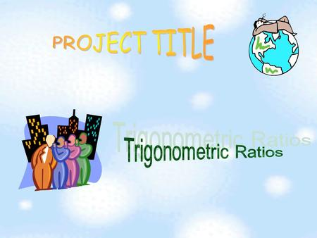 There are 3 kinds of trigonometric ratios we will learn. sine ratio cosine ratio tangent ratio Three Types Trigonometric Ratios.