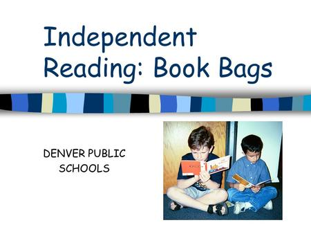Independent Reading: Book Bags DENVER PUBLIC SCHOOLS.