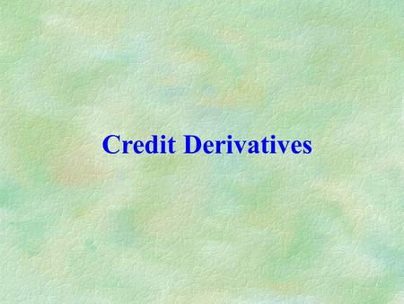 Credit Derivatives. Credit derivatives Payoff depends on the occurrence of a credit event: default: any non-compliance with the exact specification of.