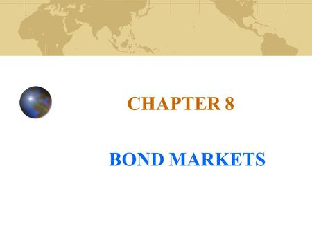 CHAPTER 8 BOND MARKETS. Copyright© 2008 John Wiley & Sons, Inc.2 Capital Markets Capital market instruments are long term securities issued to finance.