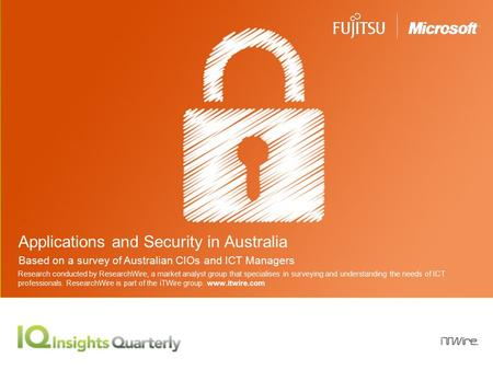 Research by ResearchWire | Applications and Security in Australia Applications and Security in Australia Based on a survey of Australian CIOs and ICT Managers.