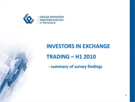 1 GPW 2007 – NOWA JAKOŚĆ INVESTORS IN EXCHANGE TRADING – H1 2010 - summary of survey findings.