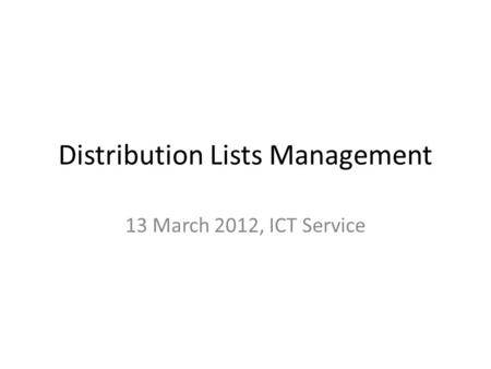 Distribution Lists Management 13 March 2012, ICT Service.