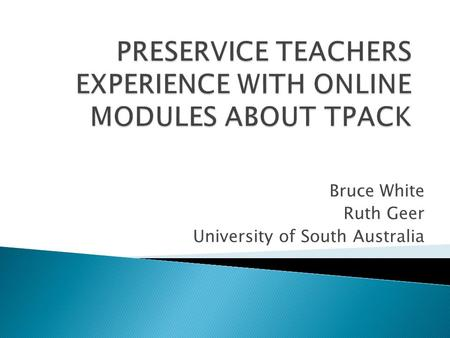 Bruce White Ruth Geer University of South Australia.
