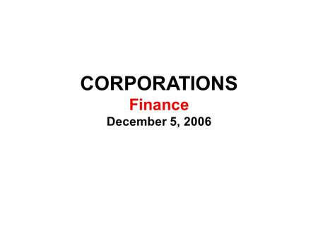 CORPORATIONS Finance December 5, 2006. CORPORATIONS Issues In Finance Shares Entitles shareholders to receive dividends Entitles shareholders to vote.