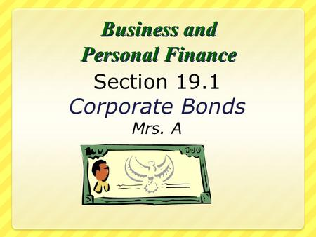 Section 19.1 Corporate Bonds Mrs. A What You'll Learn  Identify the characteristics of corporate bonds  Explain the reasons corporate bonds are bought.