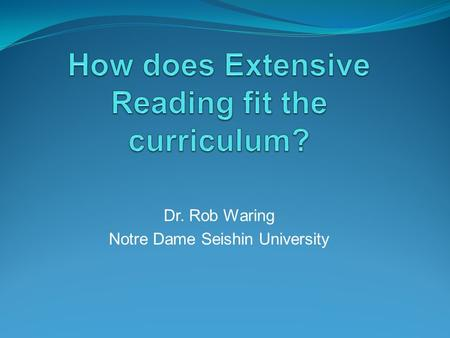 Dr. Rob Waring Notre Dame Seishin University. What is ER/EL? Aims to practice and deepen knowledge of already met grammar and vocabulary Aims to build.