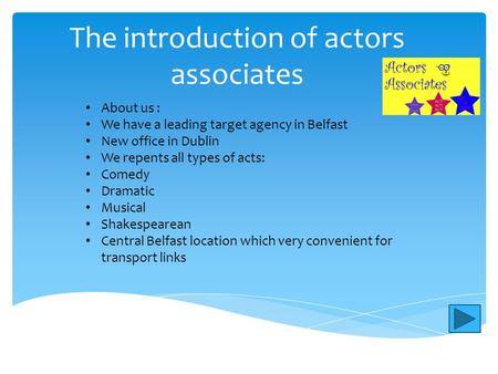 The introduction of actors associates About us : We have a leading target agency in Belfast New office in Dublin We repents all types of acts: Comedy.