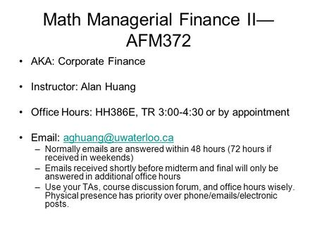 Math Managerial Finance II— AFM372 AKA: Corporate Finance Instructor: Alan Huang Office Hours: HH386E, TR 3:00-4:30 or by appointment