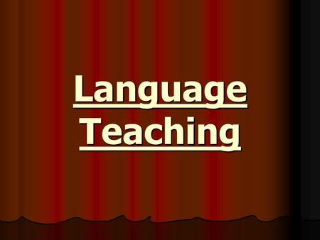 Language Teaching. 1. What are the approaches in learning and teaching of a new language ? i. Presentation with application - provide a meaningful context.