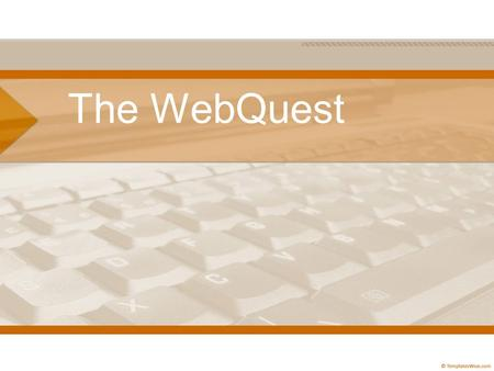 The WebQuest. Bernie Dodge (2007) provides a definition of a WebQuest A real WebQuest.... is wrapped around a doable and interesting task that is ideally.