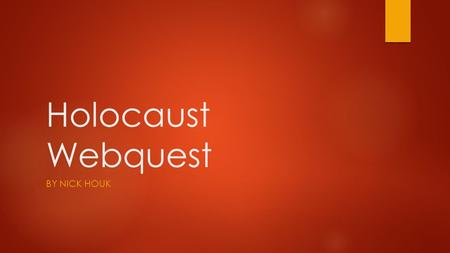 Holocaust Webquest BY NICK HOUK. Introduction  In the spring your class wil be traveling to the nation's capital which is Washington, D.C. While you.
