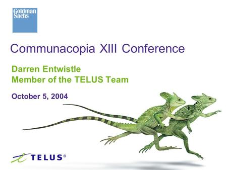 Darren Entwistle Member of the TELUS Team October 5, 2004 Communacopia XIII Conference.