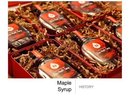 Maple Syrup HISTORY. Facts Maple syrup was invented in 1877. Each year 1.24 million gallons of maple syrup are used. Maple syrup is usually made from.
