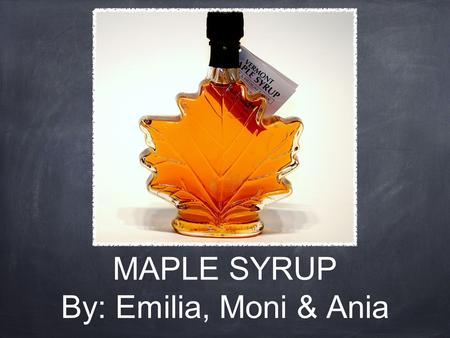 MAPLE SYRUP By: Emilia, Moni & Ania. Spile This tool is called a spile and goes into a hole drilled into the tree. The hook on top allows a bucket or.