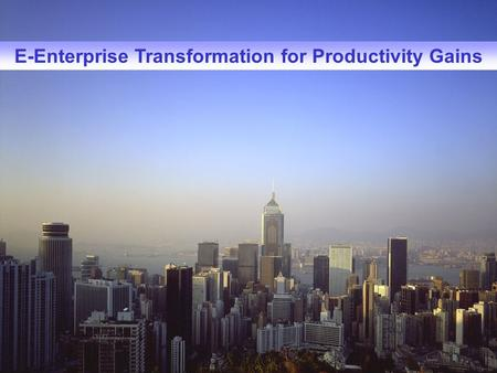E-Enterprise Transformation for Productivity Gains.