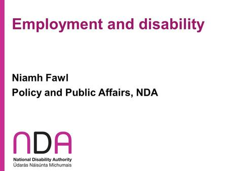 Employment and disability Niamh Fawl Policy and Public Affairs, NDA.