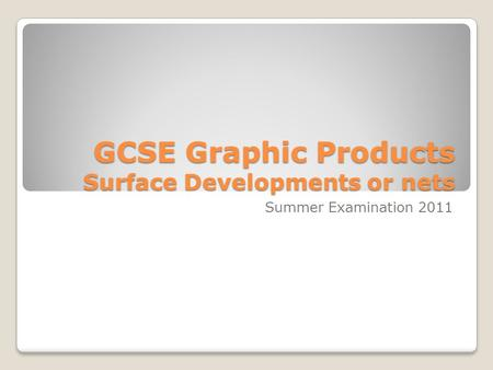 GCSE Graphic Products Surface Developments or nets Summer Examination 2011.