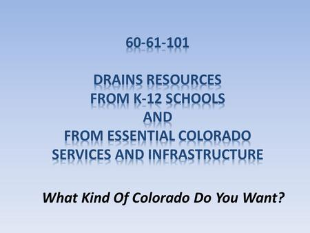 What Kind Of Colorado Do You Want?. 3 Proposals on 2010 Ballot Prop 101: Significantly reduces local and state support for public services, in particular.