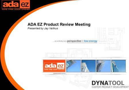 1 ADA EZ Product Review Meeting Presented by Jay Vaitkus.