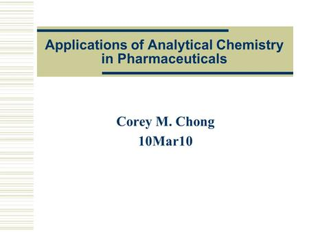 Applications of Analytical Chemistry in Pharmaceuticals Corey M. Chong 10Mar10.