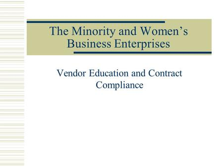 The Minority and Women's Business Enterprises Vendor Education and Contract Compliance.