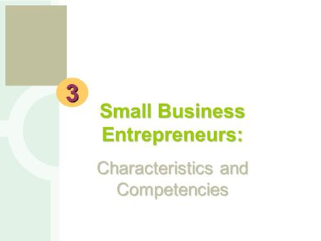 E s b 3 Small Business Entrepreneurs: Characteristics and Competencies.