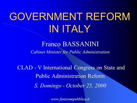 GOVERNMENT REFORM IN ITALY Franco BASSANINI Cabinet Minister for Public Administration CLAD - V International Congress on State and Public Administration.