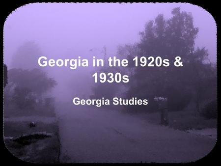 Georgia in the 1920s & 1930s Georgia Studies. (c) 2007 brainybetty.com ALL RIGHTS RESERVED. 2 Drought & the Great Depression Two events led to hard economic.