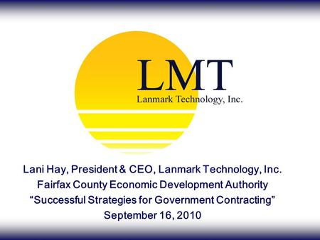 "Lani Hay, President & CEO, Lanmark Technology, Inc. Fairfax County Economic Development Authority ""Successful Strategies for Government Contracting"" September."