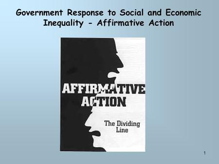 1 Government Response to Social and Economic Inequality - Affirmative Action.
