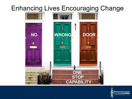 Enhancing Lives Encouraging Change WRONG DOOR ONE STOP CAPABILITY NO.