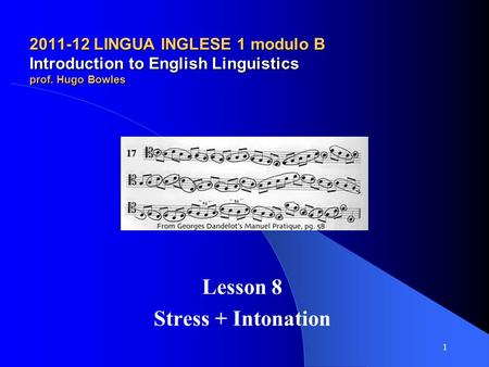 2011-12 LINGUA INGLESE 1 modulo B Introduction to English Linguistics prof. Hugo Bowles Lesson 8 Stress + Intonation 1.