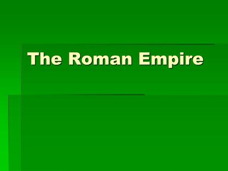 The Roman Empire. Romulus and Remus The Seven Hills of Rome.